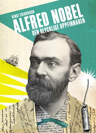 Alfred Nobel : den olycklige uppfinnaren av Bengt Fredrikson